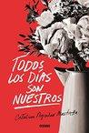 Todos los días son nuestros by Catalina Aguilar Mastretta