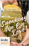 St. Helena Vineyard Series: Sneaking Up On Love (Kindle Worlds Novella)