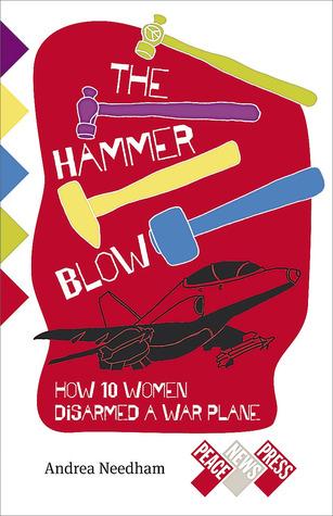 The Hammer Blow: How 10 Women Disarmed a Warplane