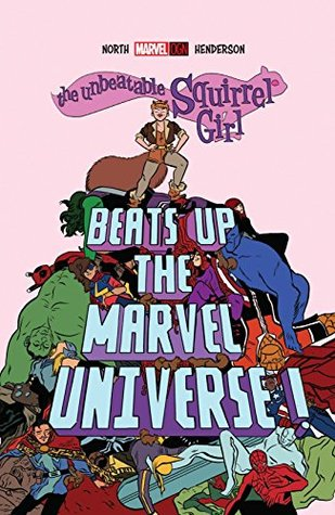 The Unbeatable Squirrel Girl Beats Up The Marvel Universe by Ryan North