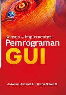 Konsep dan Implementasi Pemrograman GUI by Antonius Rachmat C