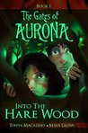 Into the Hare Wood (The Gates of Aurona Book 1)