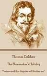 """Book cover for The Shoemaker's Holiday: """"Fortune and this disguise will further me."""""""