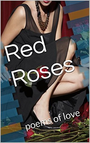 Red Roses: poems of love (gathered roses Book 2)