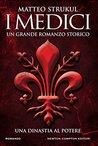 I Medici. Una dinastia al potere di Matteo Strukul
