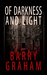 Of Darkness and Light by Barry Graham