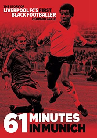 61-minutes-in-munich-the-story-of-liverpool-fc-s-first-black-footballer