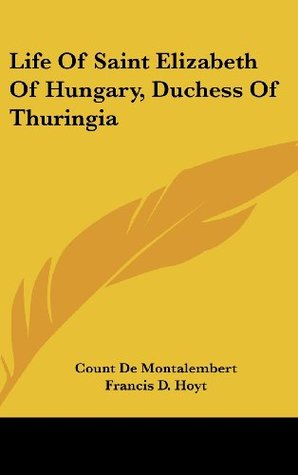 Life Of Saint Elizabeth Of Hungary, Duchess Of Thuringia
