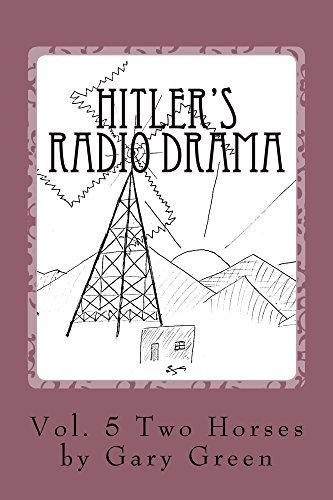 Hitler's Radio Drama: How a Fictional Polish Invasion Started World War II (Two Horses Book 5)