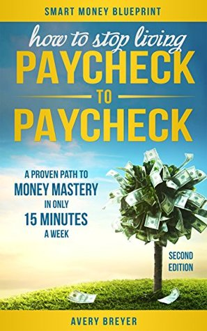 How to Stop Living Paycheck to Paycheck (2nd Edition) by Avery Breyer