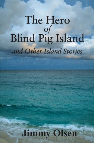 The Hero of Blind Pig Island and Other Island Stories