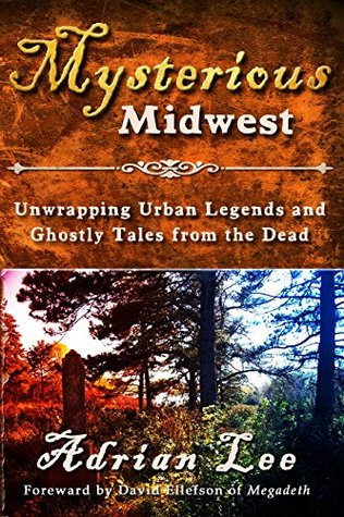 Mysterious Midwest: Unwrapping Urban Legends and Ghostly Tales from the Dead