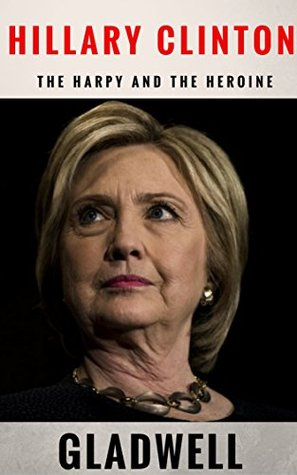 Hillary Clinton: From Harpy to Heroine
