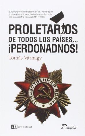 Proletarios de todos los países…¡Perdonadnos!