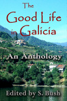 The Good Life in Galicia: An Anthology