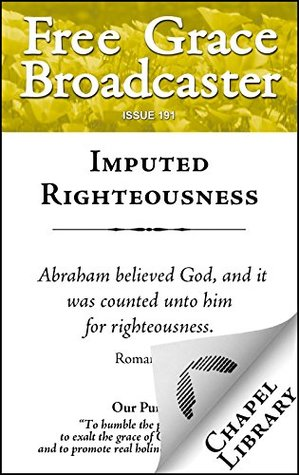 Imputed Righteousness (Free Grace Broadcaster Book 191)