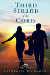 Third Strand of the Cord: A Novel of Love in Liberty