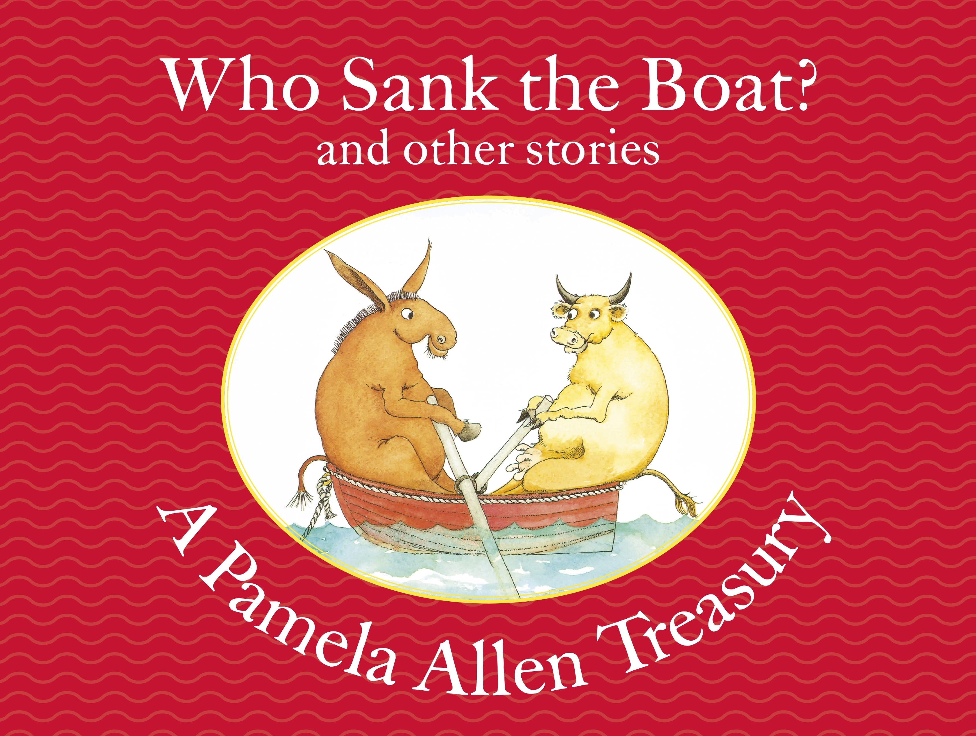 Who Sank the Boat? and other stories A Pamela Allen Treasury