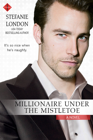 Millionaire Under the Mistletoe by Stefanie London