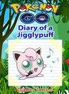 Pokemon Go: Diary of a Jigglypuff(Unofficial Pokemon Book)