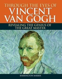 Through the Eyes of Vincent Van Gogh, Revealing the Genius of the Great Master