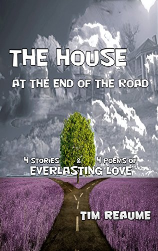 The House At The End Of The Road: Four Stories and Four Poems of Everlasting Love
