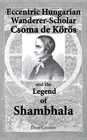 Eccentric Hungarian Wanderer-Scholar Csoma de Körös and the Legend of Shambhala