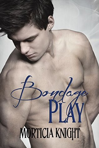 Book Review: Bondage Play (Play #2) by Morticia Knight