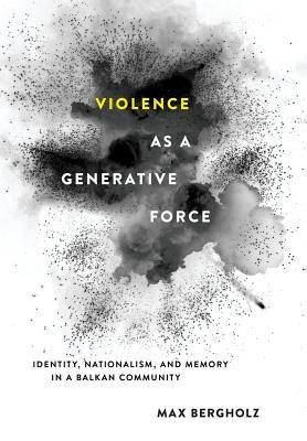 Free ebooks mp3 download Violence as a Generative Force: Identity, Nationalism, and Memory in a Balkan Community by Max Bergholz em português PDF PDB CHM