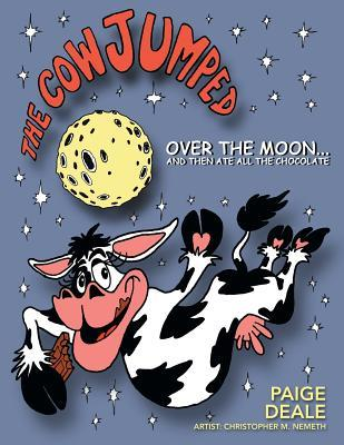 The Cow Jumped Over the Moon ... and Then Ate All the Chocolate