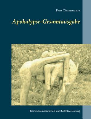 Apokalypse-Gesamtausgabe: Bewusstseinsevolution statt Selbstzerstörung