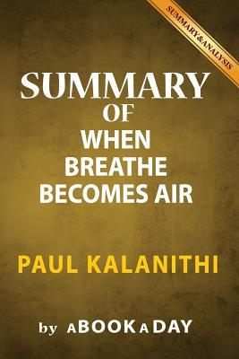 Summary of When Breath Becomes Air: By Paul Kalanithi - Includes Analysis on When Breath Becomes Air