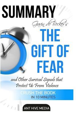 Summary the Gift of Fear by Gavin de Becker: Survival Signals That Protect Us from Violence