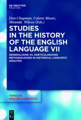 Studies in the History of the English Language VII: Generalizing vs. Particularizing Methodologies in Historical Linguistic Analysis