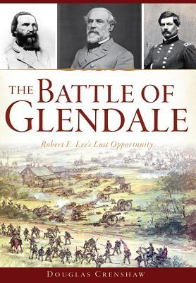The Battle of Glendale: Robert E. Lee's Lost Opportunity