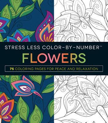 Stress Less Color-By-Number Flowers: 75 Coloring Pages for Peace and Relaxation
