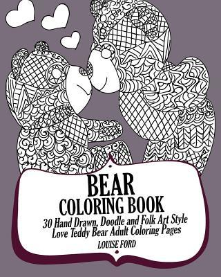 Bear Coloring Book: 30 Hand Drawn, Doodle and Folk Art Style Love Teddy Bear Adult Coloring Pages