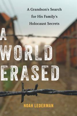 A World Erased: A Grandsons Search for His Familys Holocaust Secrets
