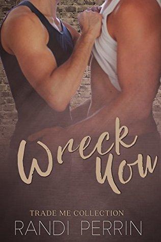 Wreck You: Trade Me - Randi Perrin