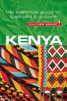 Kenya - Culture Smart!: The Essential Guide to Customs  Culture