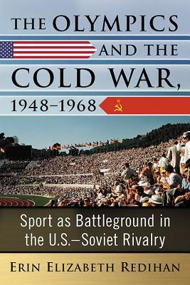 The Olympics and the Cold War, 1948-1968: Sport as Battleground in the U.S.-Soviet Rivalry