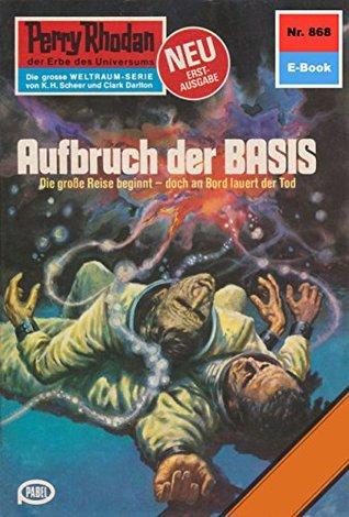 """Perry Rhodan 868: Aufbruch der BASIS (Heftroman): Perry Rhodan-Zyklus """"Pan-Thau-Ra"""""""