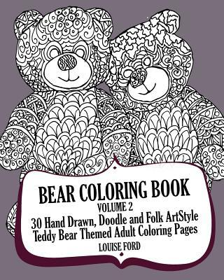 Bear Coloring Book Volume 2: 30 Hand Drawn, Doodle and Folk Art Style Teddy Bear Themed Adult Coloring Pages