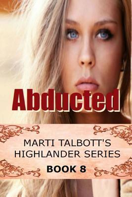 Abducted (Marti Talbott's Highlander, #8)