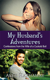 My Husband's Adventures: Confessions from the Wife of a Cuckold Bull