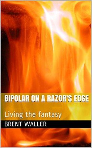 Bipolar on a Razor's Edge: Living the fantasy (Disconnect:Bipolar Book 1)