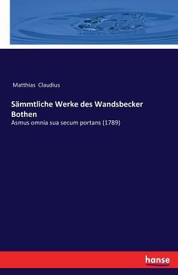 Sammtliche Werke Des Wandsbecker Bothen