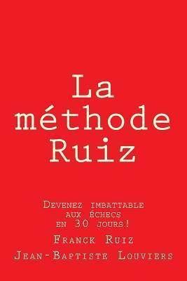 La Methode Ruiz: Deviens Imbattable Aux Echecs! Une Methode a Perce Le Secret Des Echecs. por Franck Ruiz, Jean-Baptiste Louviers