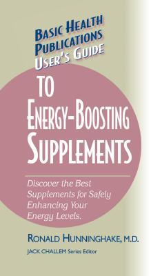 User's Guide to Energy-Boosting Supplements: Discover the Best Supplements for Safely Enhancing Your Energy Levels