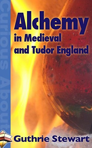 Alchemy in Medieval and Tudor England (Curious About Book 6)